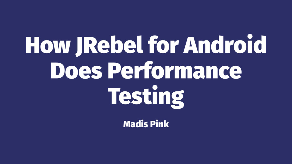 How JRebel for Android Does Performance Testing...