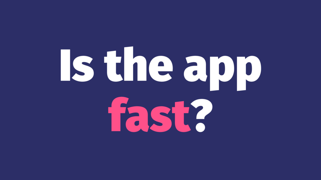 Is the app fast?