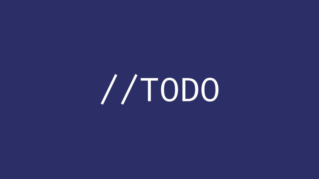 //TODO