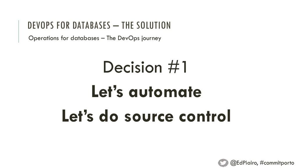 DEVOPS FOR DATABASES – THE SOLUTION Decision #1...