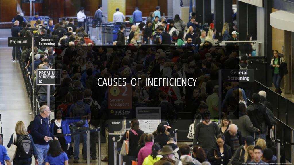 CAUSES OF INEFFICIENCY http://www.trbimg.com/im...