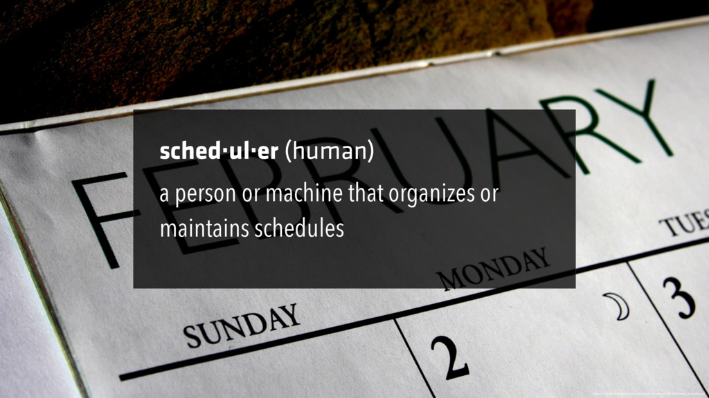 sched·ul·er (human) https://upload.wikimedia.or...