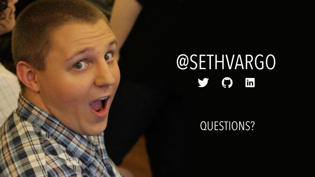 @SETHVARGO    QUESTIONS?