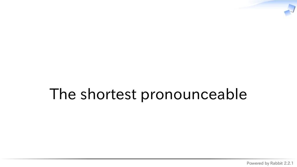 Powered by Rabbit 2.2.1   The shortest pronounc...