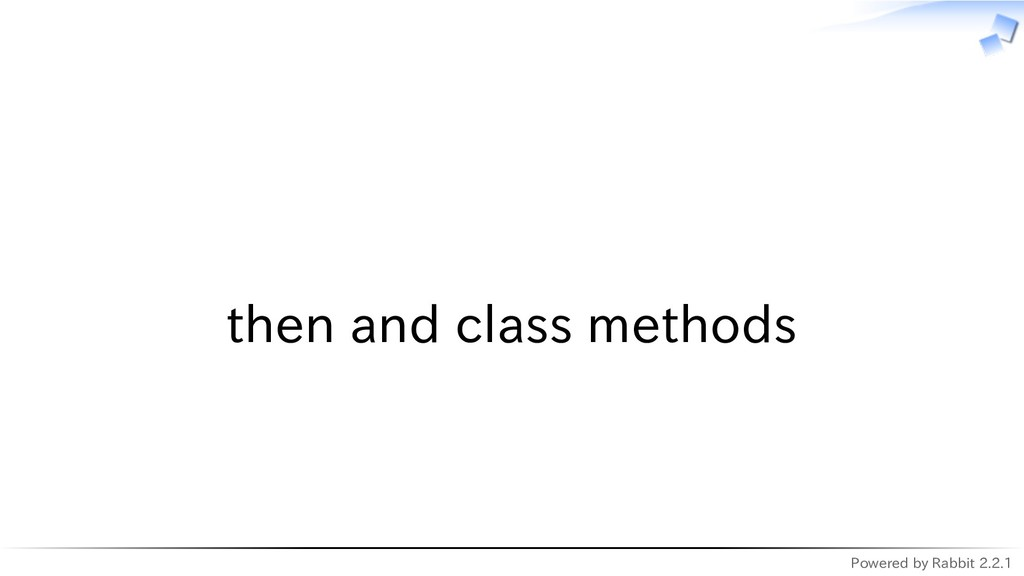Powered by Rabbit 2.2.1   then and class methods