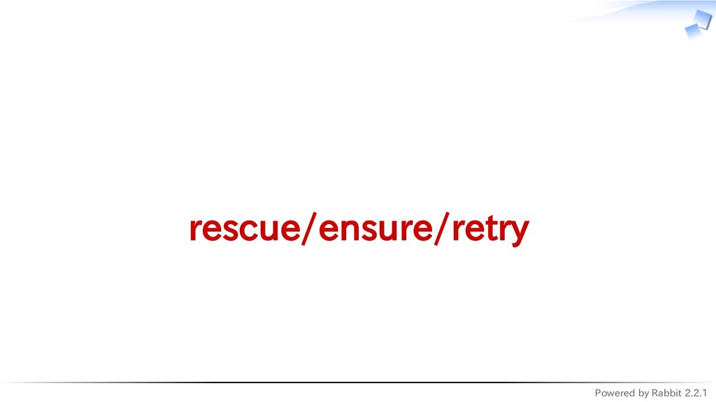 Powered by Rabbit 2.2.1   rescue/ensure/retry