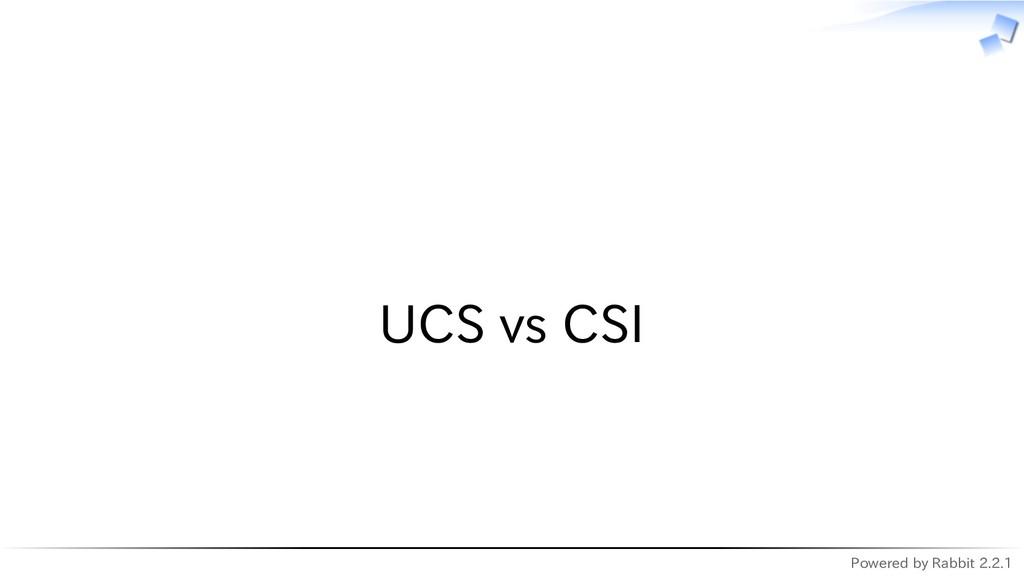 Powered by Rabbit 2.2.1   UCS vs CSI