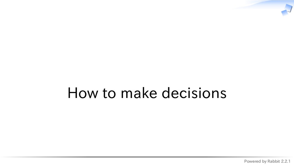 Powered by Rabbit 2.2.1   How to make decisions