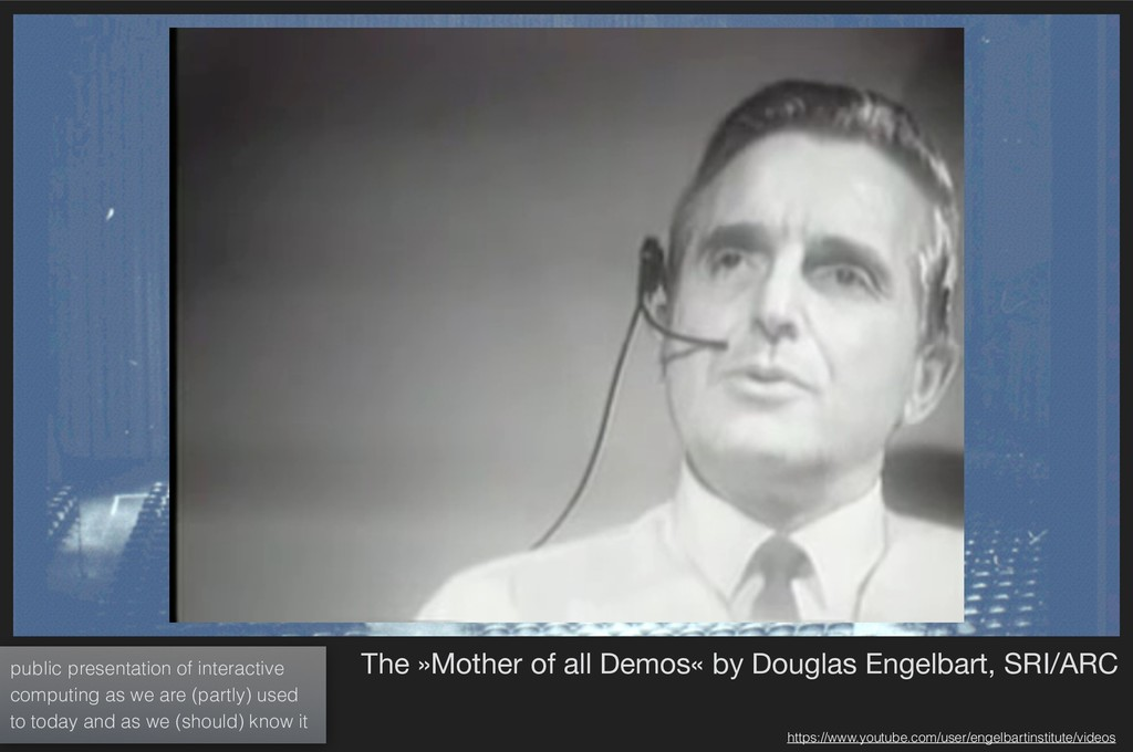 The »Mother of all Demos« by Douglas Engelbart,...