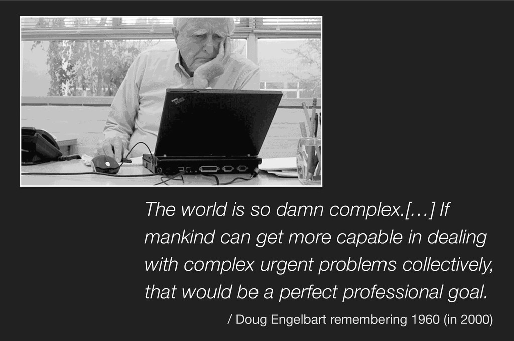 The world is so damn complex.[…] If mankind can...