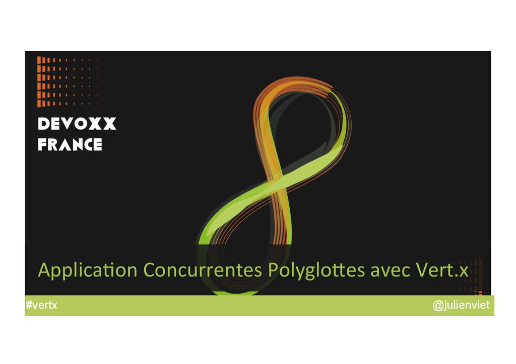 @julienviet #vertx Applica'on Concurrentes...