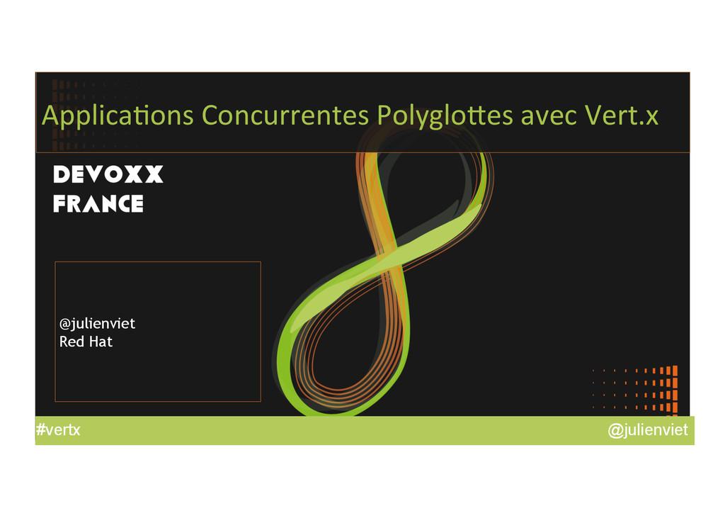 @julienviet #vertx Applica'ons Concurrentes...