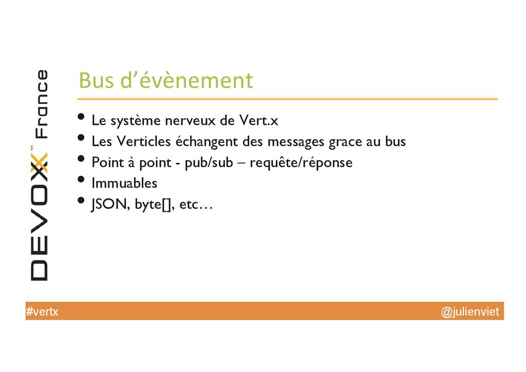 @julienviet #vertx Bus d'évènement  •Le ...
