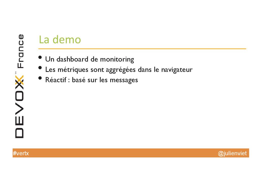 @julienviet #vertx La demo  •Un dashboar...
