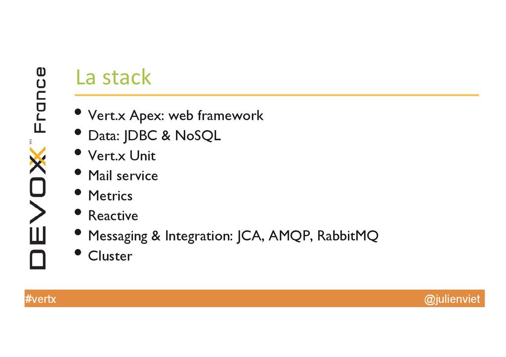 @julienviet #vertx La stack  •Vert.x Ape...