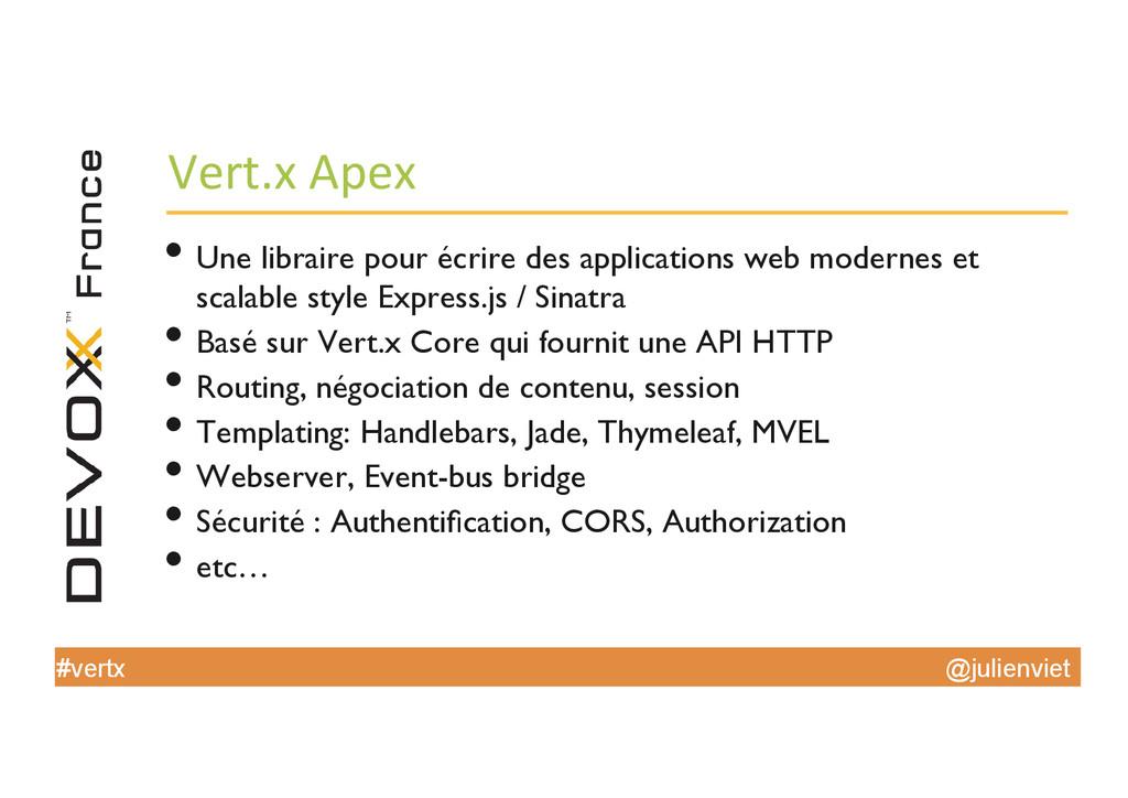 @julienviet #vertx Vert.x Apex  •Une lib...