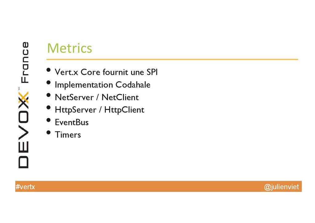 @julienviet #vertx Metrics  •Vert.x Core fo...