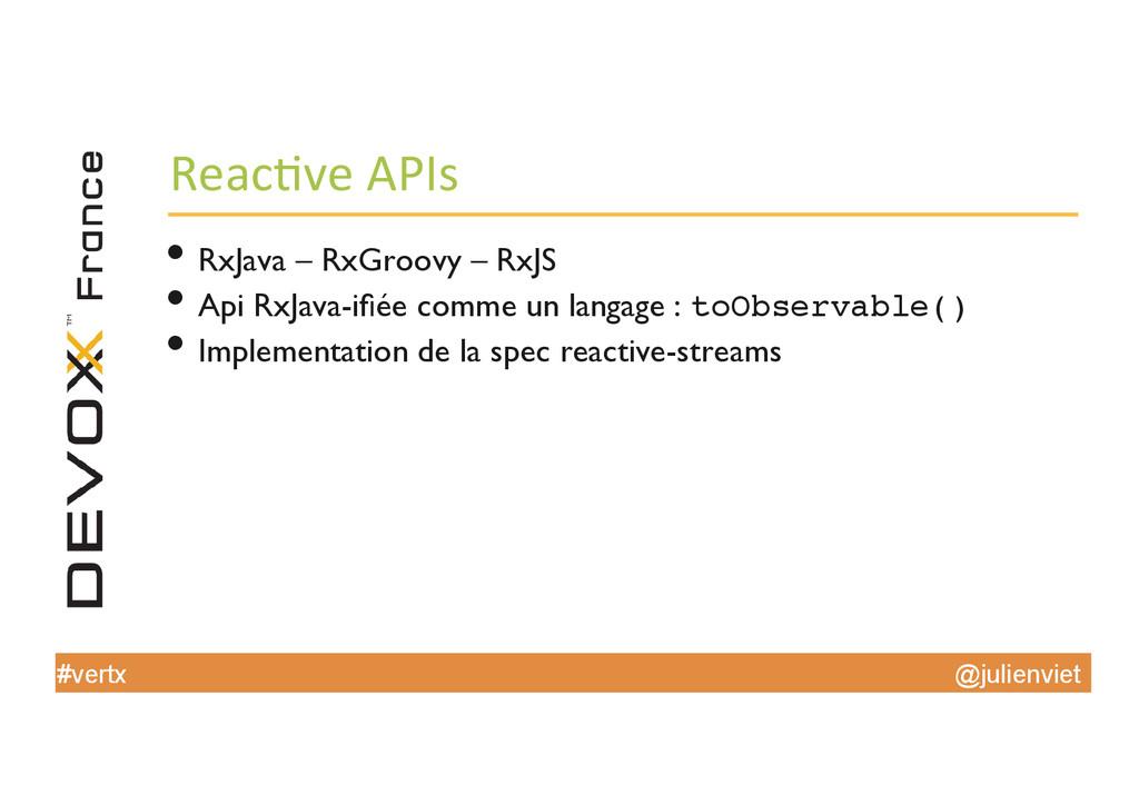 @julienviet #vertx Reac've APIs  •RxJava...