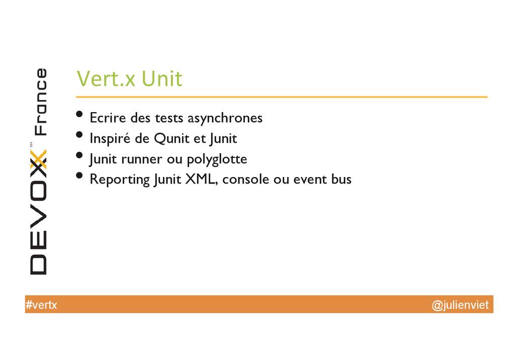 @julienviet #vertx Vert.x Unit  •Ecrire ...