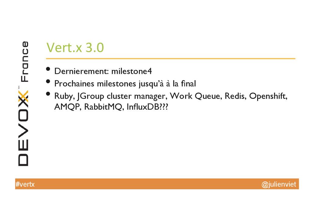 @julienviet #vertx Vert.x 3.0  •Derniere...