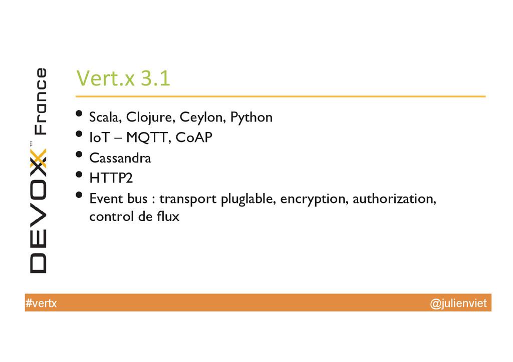 @julienviet #vertx Vert.x 3.1  •Scala, C...