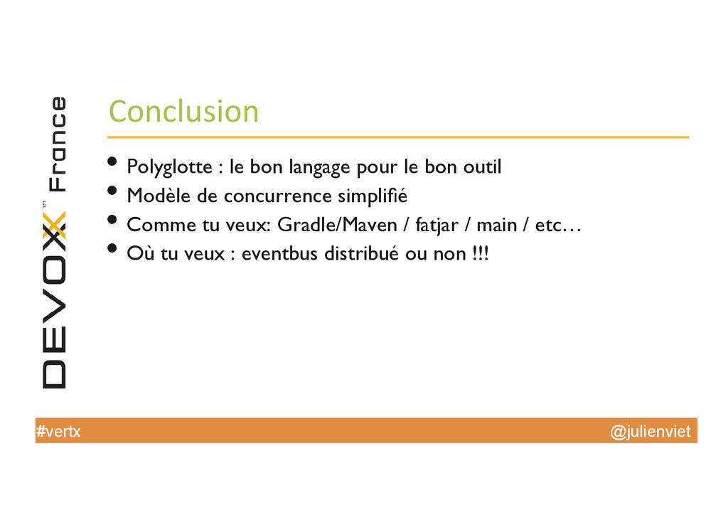 @julienviet #vertx Conclusion  •Polyglotte ...