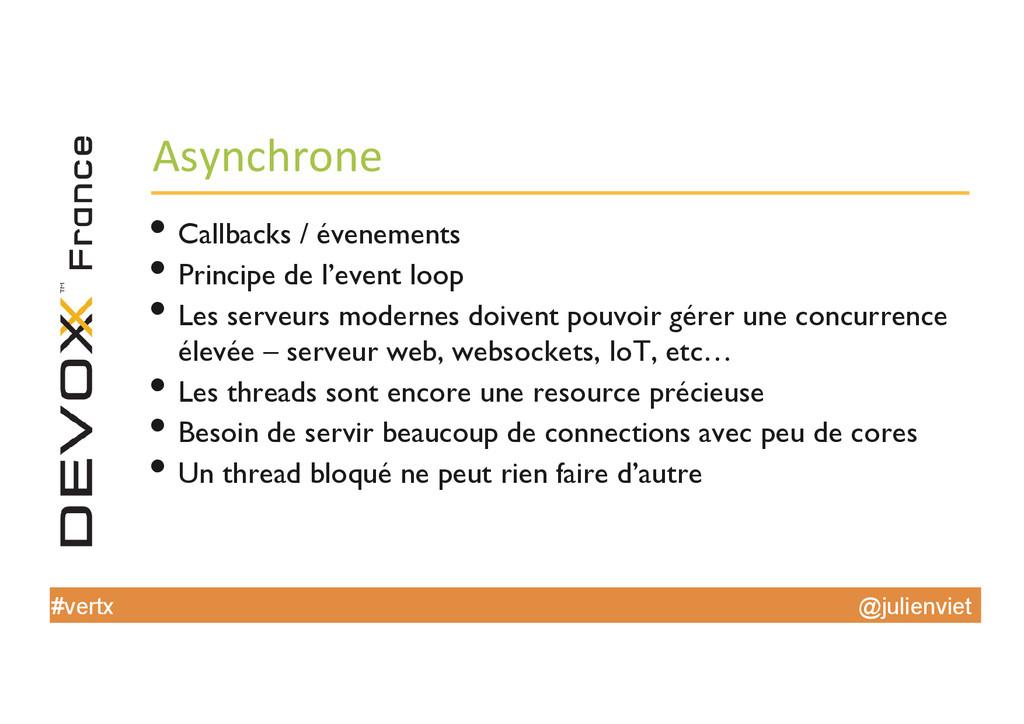 @julienviet #vertx Asynchrone  •Callbacks /...