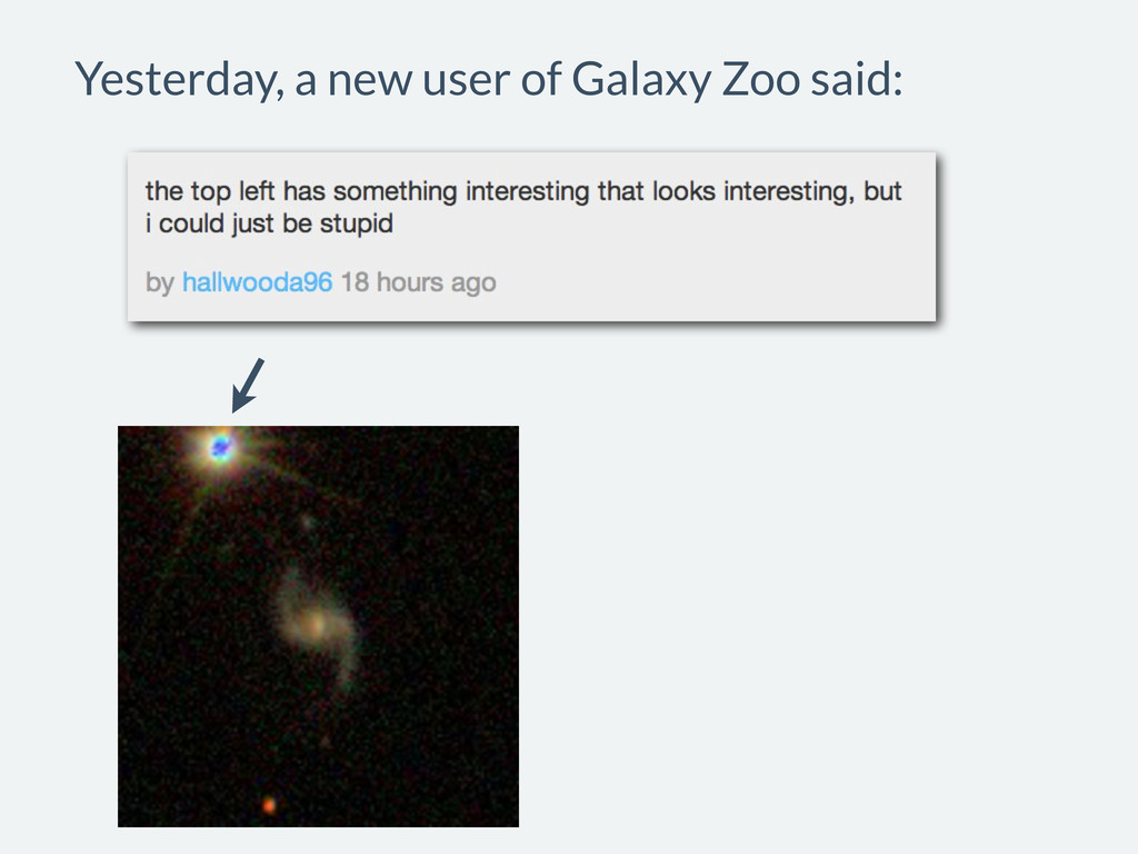 Yesterday, a new user of Galaxy Zoo said: