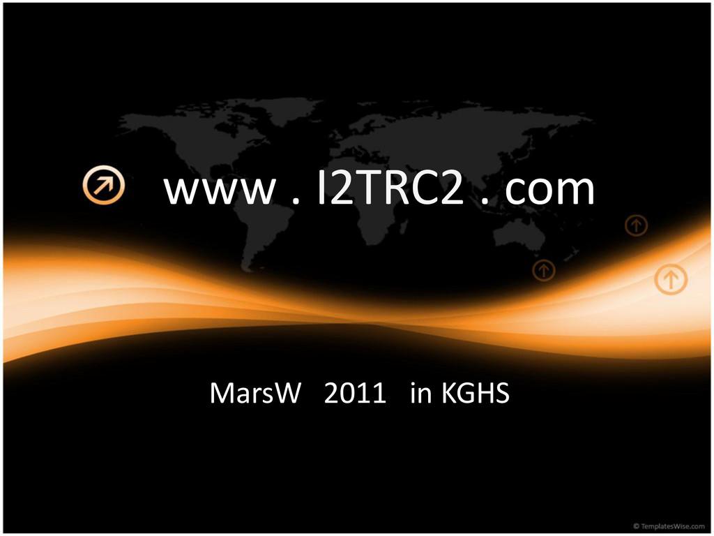 www . I2TRC2 . com MarsW 2011 in KGHS