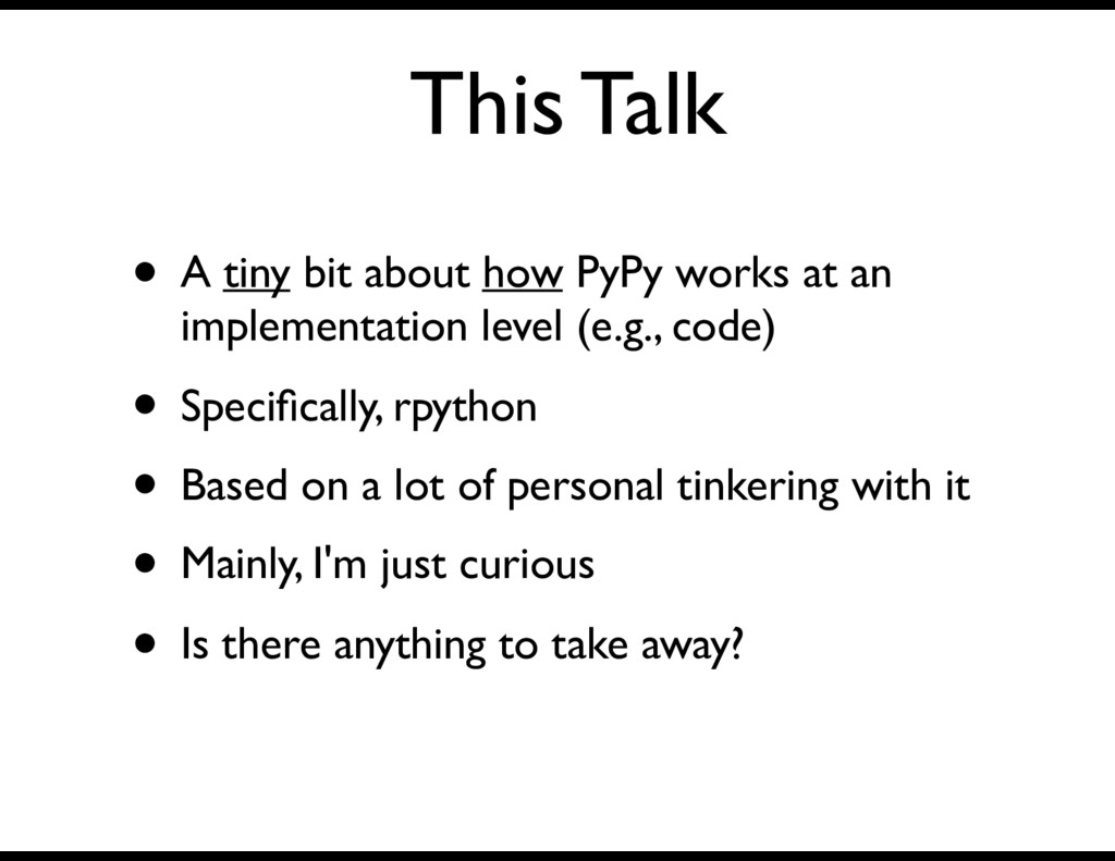 This Talk • A tiny bit about how PyPy works at ...