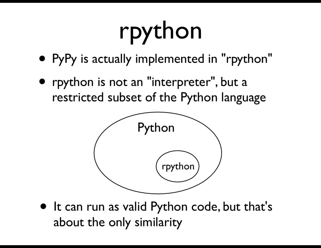 "rpython • PyPy is actually implemented in ""rpyt..."