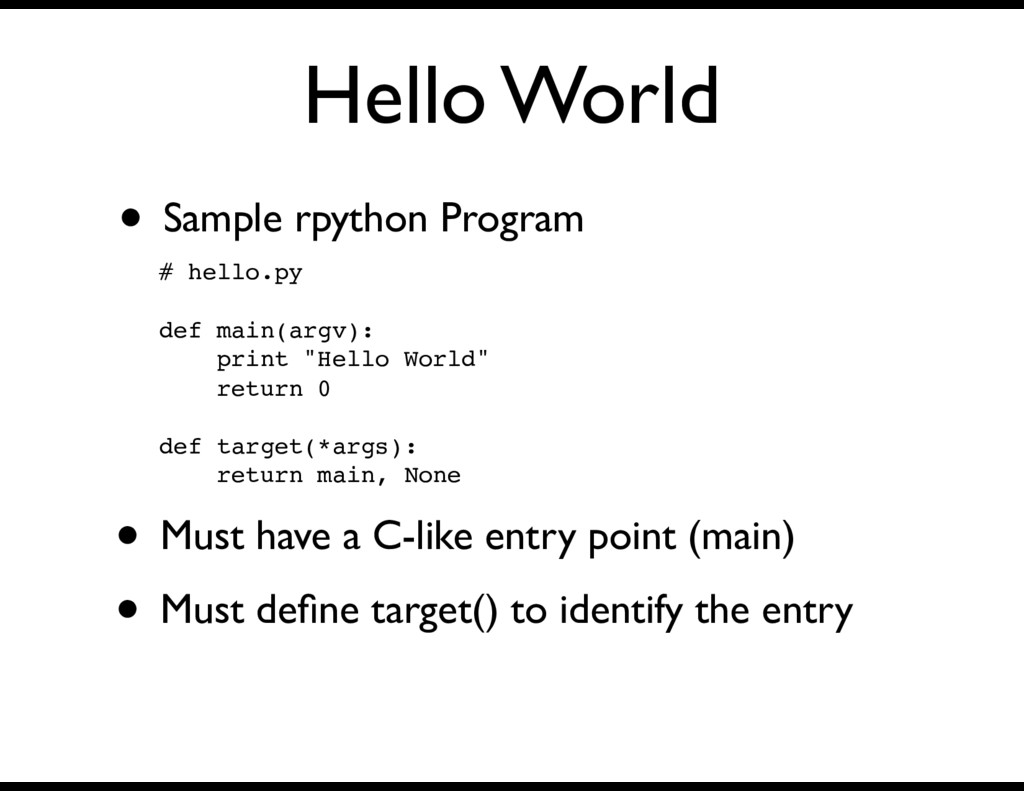 Hello World • Sample rpython Program # hello.py...