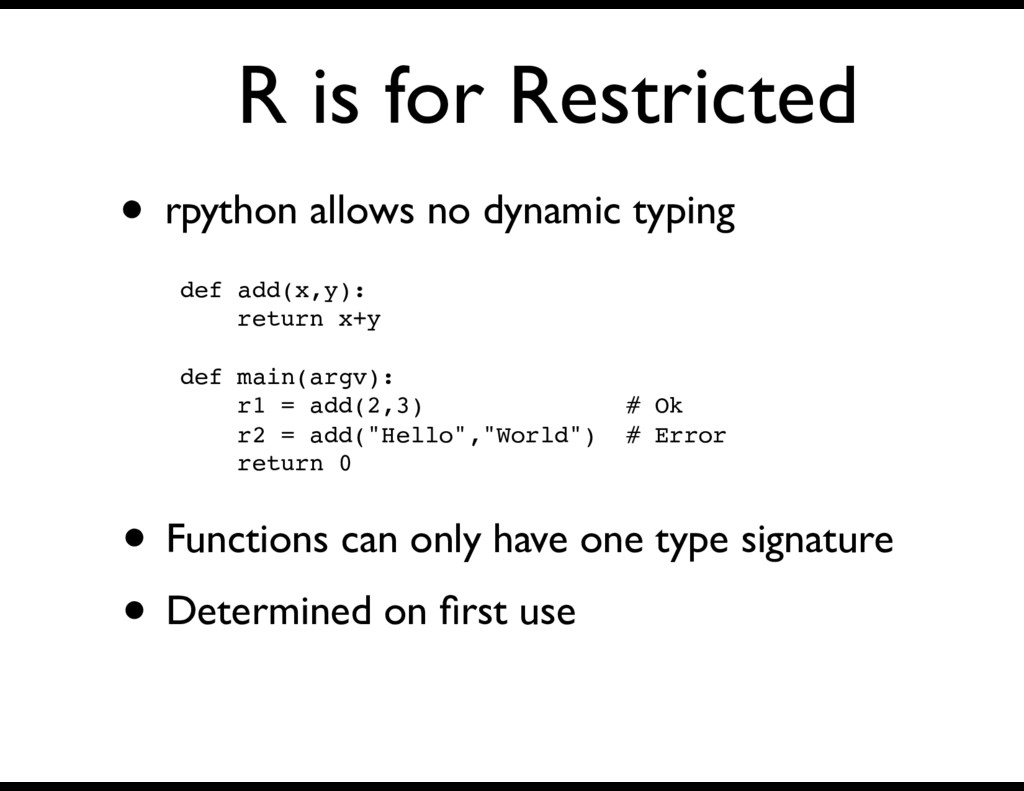 R is for Restricted • rpython allows no dynamic...
