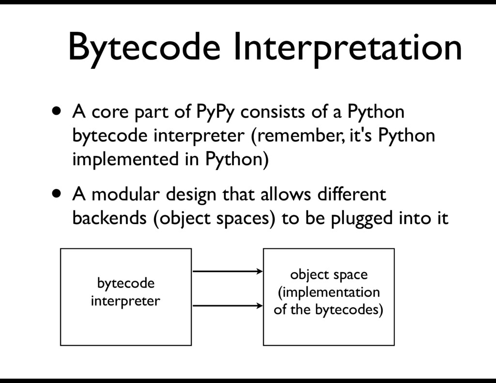 Bytecode Interpretation • A core part of PyPy c...