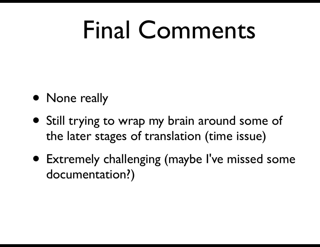 Final Comments • None really • Still trying to ...