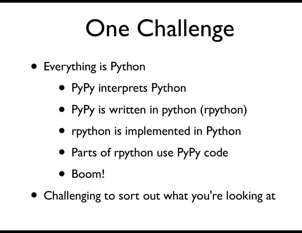 One Challenge • Everything is Python • PyPy int...