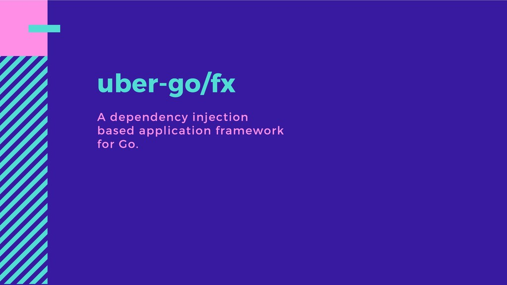 uber-go/fx A dependency injection based applica...