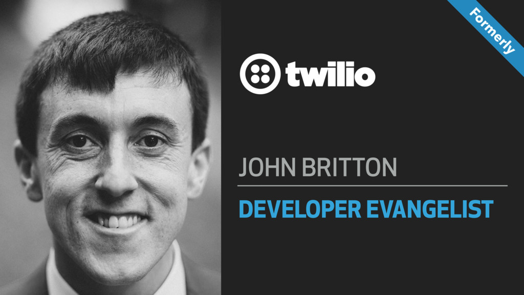 DEVELOPER EVANGELIST JOHN BRITTON Form erly