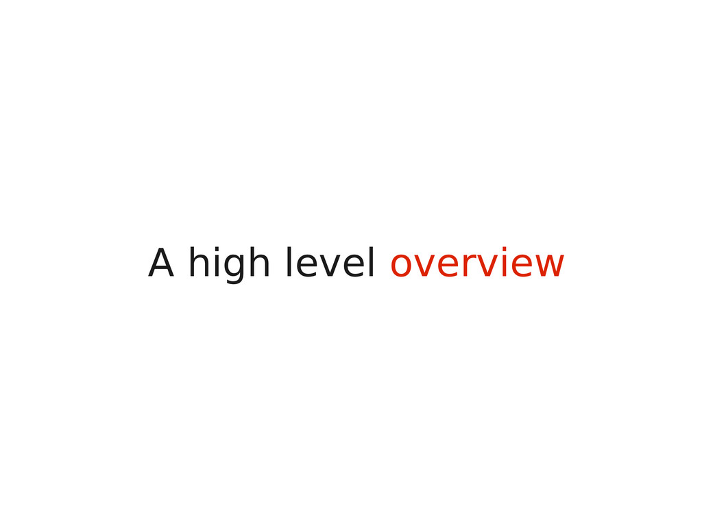 A high level overview