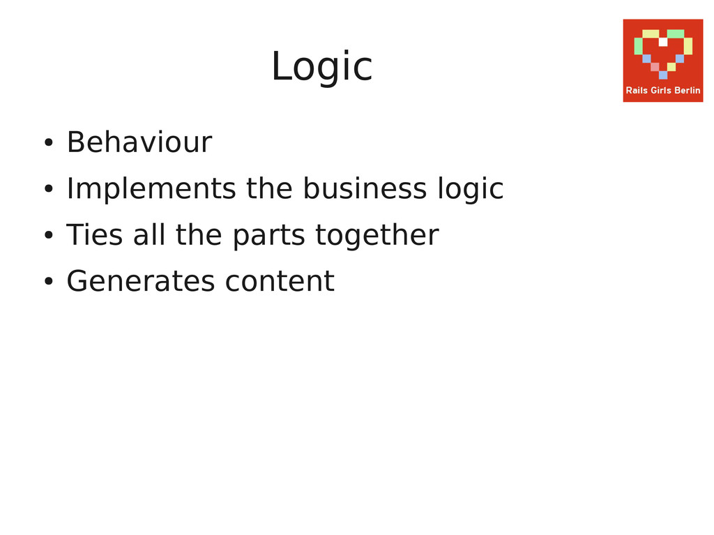 Logic ● Behaviour ● Implements the business log...