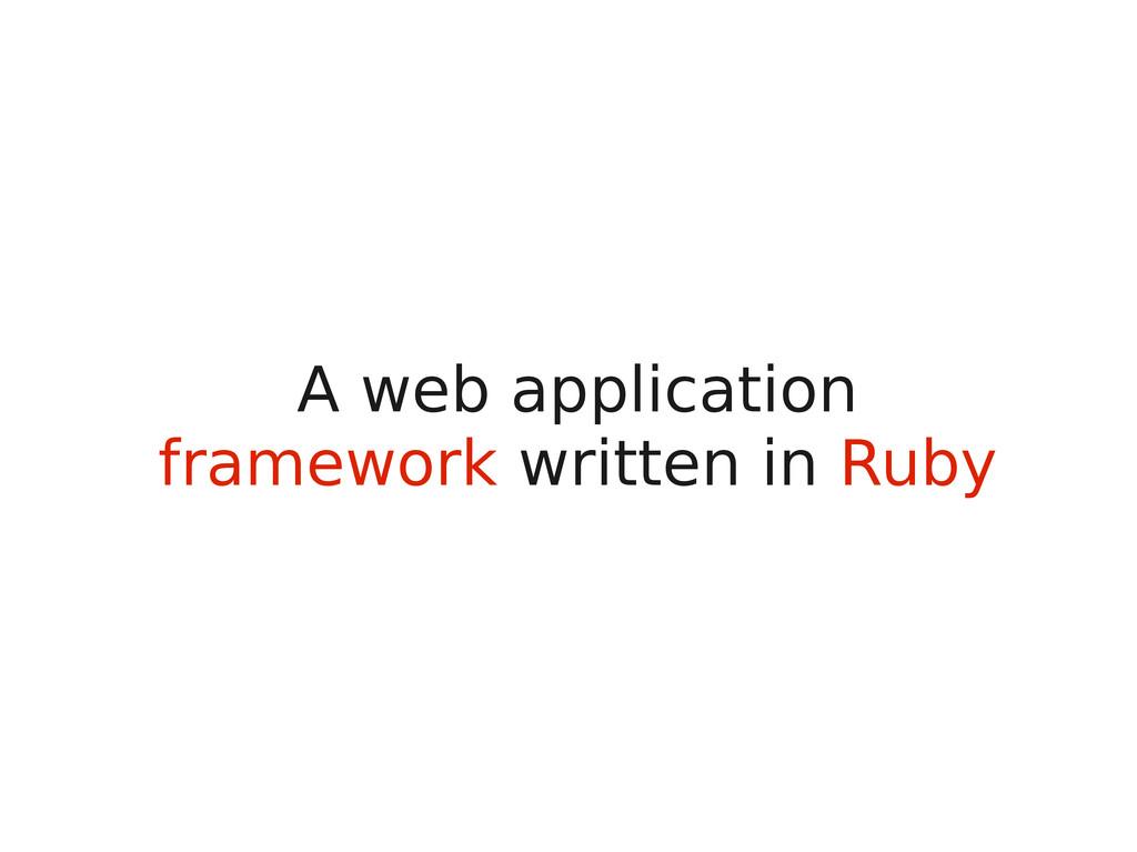 A web application framework written in Ruby