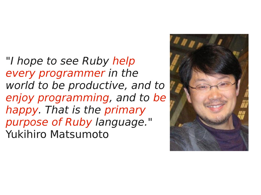 """I hope to see Ruby help every programmer in th..."