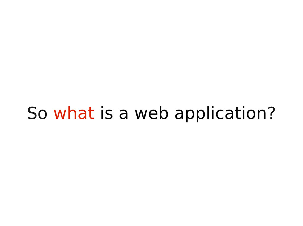 So what is a web application?