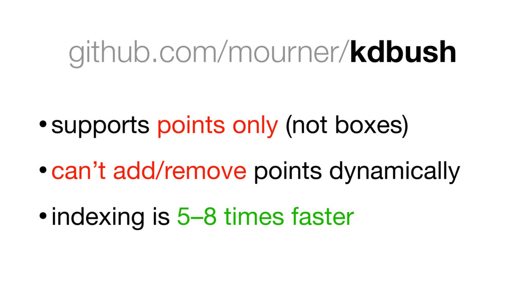 github.com/mourner/kdbush •supports points only...