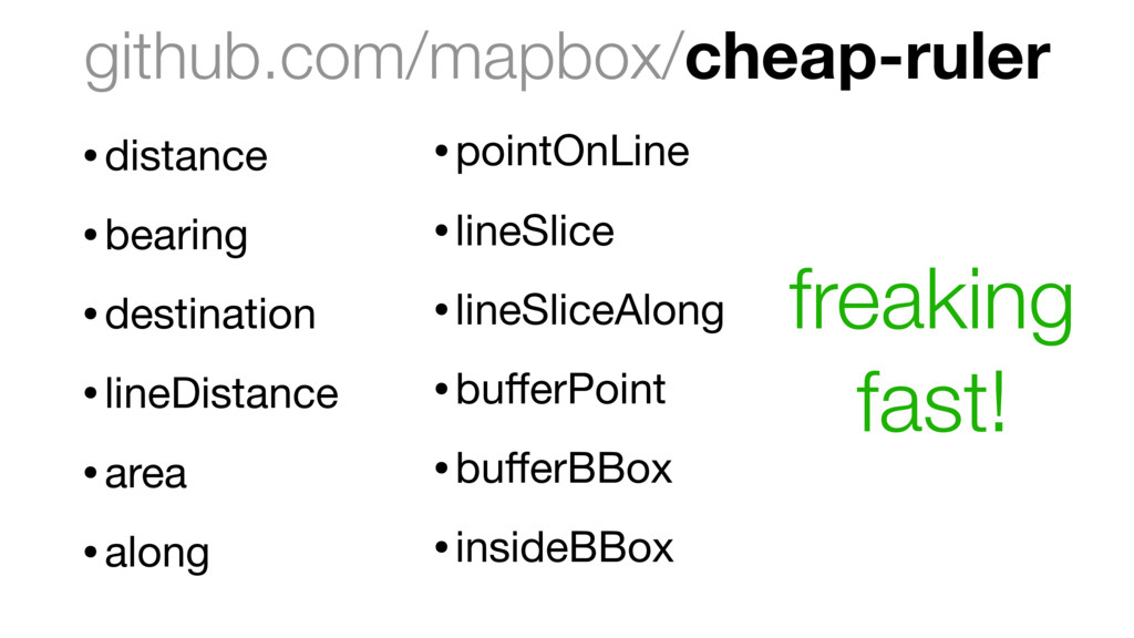 github.com/mapbox/cheap-ruler •distance  •beari...