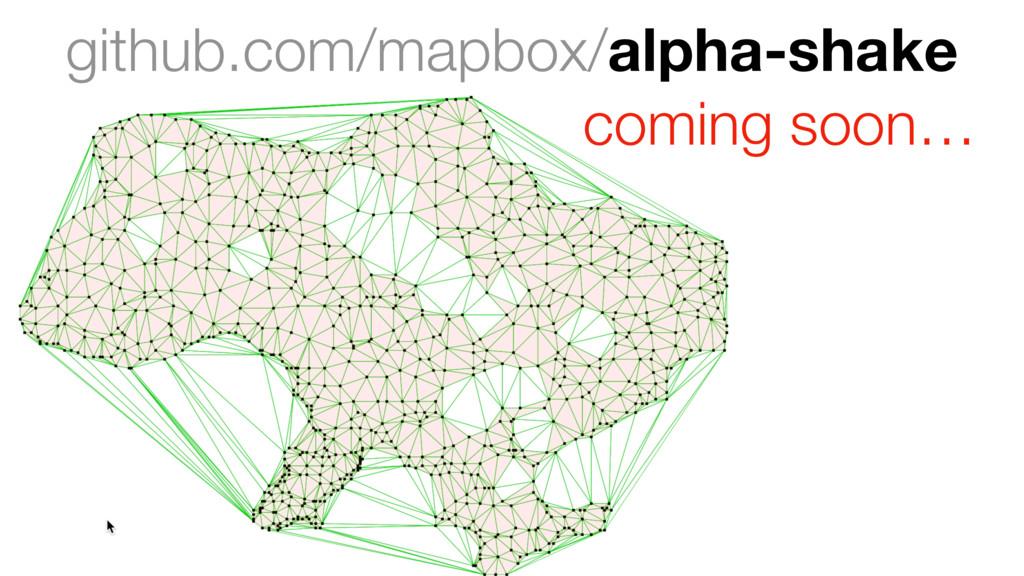 github.com/mapbox/alpha-shake coming soon…