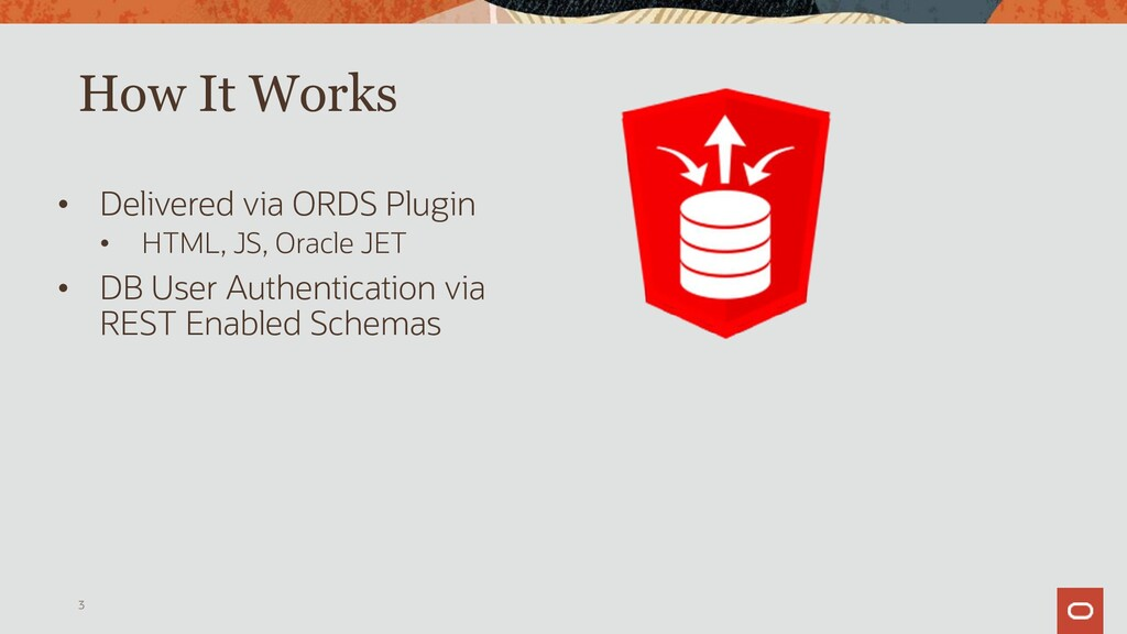 How It Works • REST Endpoints backed by ORDS • ...