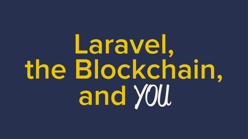 Laravel, the Blockchain, and YOU