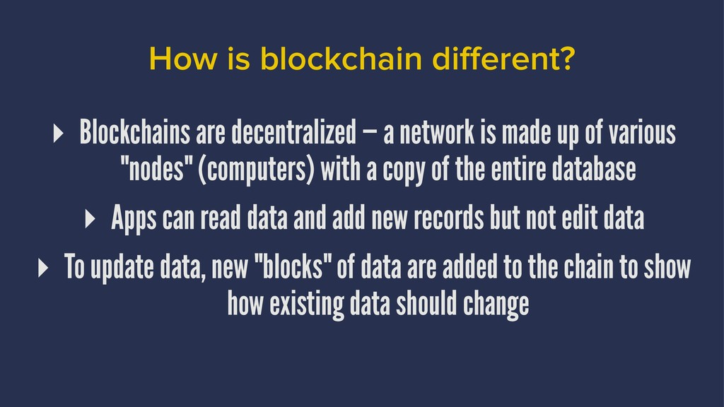 How is blockchain different? ▸ Blockchains are ...