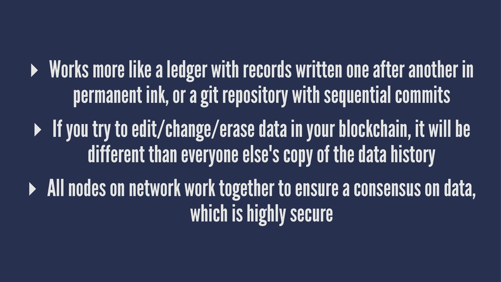 ▸ Works more like a ledger with records written...